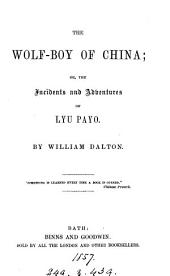 The wolf-boy of China; or, Incidents and adventures in the life of Lyu-Payo