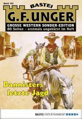 G. F. Unger Sonder-Edition - Folge 102: Bannisters letzte Jagd