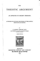 The Theistic Argument as Affected by Recent Theories: A Course of Lectures Delivered at the Lowell Institute in Boston ...