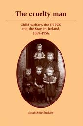 The cruelty man: Child welfare, the NSPCC and the State in Ireland, 1889â1956