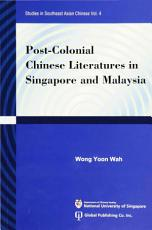 Post colonial Chinese Literatures in Singapore and Malaysia PDF