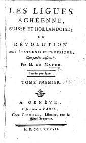 Les ligues Achéenne, Suisse et Hollandoise; et révolution des États Unis de l'Amérique, comparés ensemble