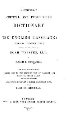 A Universal Critical and Pronouncing Dictionary of the English Language  Including Scientific Terms PDF
