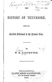 The History of Tennessee, from Its Earliest Settlement to the Present Time