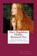 Mary Magdalene: Hidden Illumined One