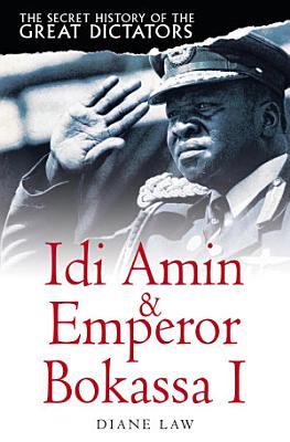 The Secret History of the Great Dictators  Idi Amin   Emperor Bokassa I