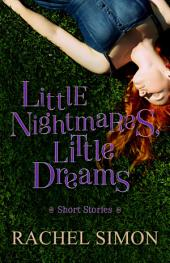 Little Nightmares, Little Dreams: Short Stories