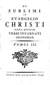 De Sublimi In Evangelio Christi Iuxta Divinam Verbi Incarnati Oeconomiam: Volume 3