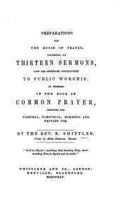 Preparations for the House of Prayer; consisting of thirteen sermons upon the sentences introductory to public worship ... in the Book of Common Prayer, etc
