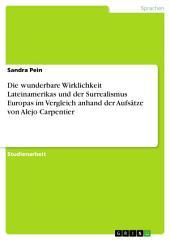 Die wunderbare Wirklichkeit Lateinamerikas und der Surrealismus Europas im Vergleich anhand der Aufsätze von Alejo Carpentier