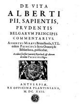 De vita Alberti Pii, sapientis, prudentis Belgarum Principis commentarius