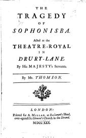 The Tragedy of Sophonisba: Acted at the Theatre-Royal in Drury-Lane. By His Majesty's Servants