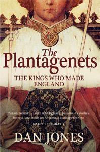 The Plantagenets  The Kings Who Made England Book
