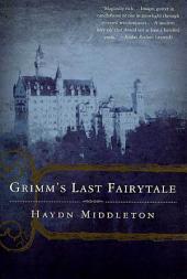 Grimm's Last Fairytale: A Novel