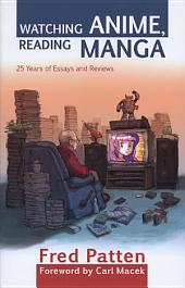 Watching Anime, Reading Manga: 25 Years of Essays and Reviews