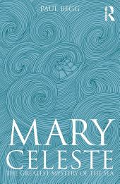 Mary Celeste: The Greatest Mystery of the Sea