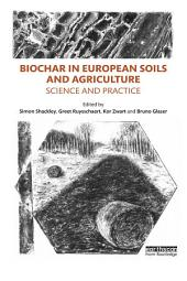 Biochar in European Soils and Agriculture: Science and Practice