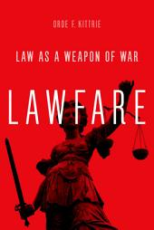 Lawfare: Law as a Weapon of War