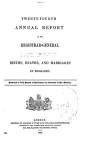 Annual report of the registrar-general of births, deaths, and marriages in England: Volumes 24-25