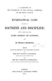 A Collection of the Judgments of the Judicial Committee of the Privy Council in Ecclesiastical Cases Relating to Doctrine and Discipline: With a Preface by the Lord Bishop of London, and an Historical Introduction