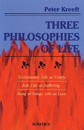 Three Philosophies of Life: Ecclesiastes, Job, and Song of Songs