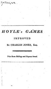 Hoyle's Games, Improved: Consisting of Practical Treatises on Whist ... Raffle : with an Essay on Game Cocks and the Rules &c. at Horse Races : Wherein are Comprised Calculations for Betting Upon Equal Or Advantageous Terms