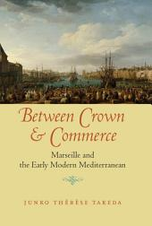 Between Crown and Commerce: Marseille and the Early Modern Mediterranean