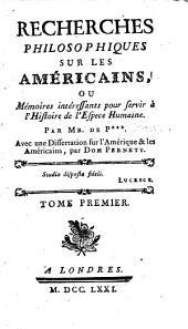 Recherches philosophiques sur les Américains, ou, Mémoires intéressantes pour servir à l'histoire de l'espece humaine: Volume1
