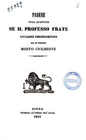 Parere sulla questione se il professo frate cavaliere gerosolimitano sia in Toscana morto civilmente [V. Salvagnoli]
