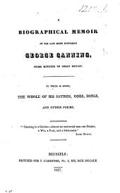 A Biographical Memoir of the late Right Honorable George Canning ... [By Thomas Forster, F.L.S.] To which is added, the whole of his satires, odes, songs and other poems