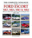 The Complete Catalogue of the Ford Escort Mk 3  Mk 4  Mk 5   Mk 6 PDF