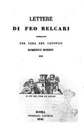 Prose di Feo Belcari edite ed inedite sopra autografi e testi a penna raccolte e pubblicate da Ottavio Gigli: Lettere. 3
