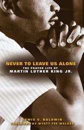 Never to Leave Us Alone: The Prayer Life of Martin Luther King, Jr
