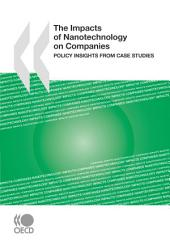 The Impacts of Nanotechnology on Companies Policy Insights from Case Studies: Policy Insights from Case Studies