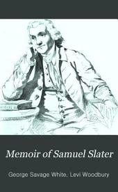 Memoir of Samuel Slater: the father of American manufactures : connected with a history of the rise and progress of the cotton manufacture in England and America, with remarks on the moral influence of manufactories in the United States
