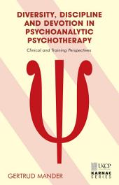Diversity, Discipline and Devotion in Psychoanalytic Psychotherapy: Clinical and Training Perspectives