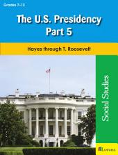 The U.S. Presidency Part 5: Hayes through T. Roosevelt