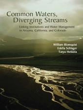 Common Waters, Diverging Streams: Linking Institutions and Water Management in Arizona, California, and Colorado