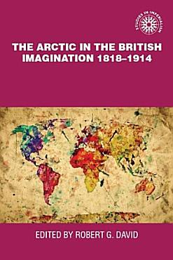 The Arctic in the British imagination 1818   1914 PDF