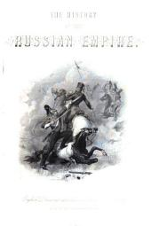 History of the Russian Empire: From Its Foundation, by Ruric the Pirate, to the Accession of the Emperor Alexander II.