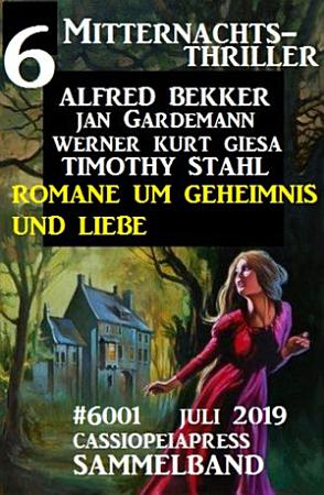 6 Mitternachts Thriller Sammelband 6001 Juli 2019  Romane um Geheimnis und Liebe PDF