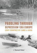Paddling Through Depression Era Europe  Eight Countries by Canoe   Kayak PDF