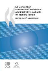 La Convention concernant l'assistance administrative mutuelle en matière fiscale Édition du XXe anniversaire: Édition du XXe anniversaire