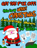 Get The F ck Off  This Is My Merry Christmas Coloring Book for Adults PDF