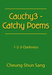 Cauchy3 - Catchy Poems: 1-2-3-Darkness