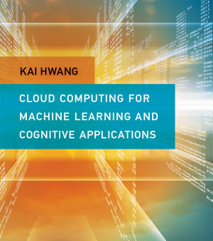Cloud Computing for Machine Learning and Cognitive Applications PDF