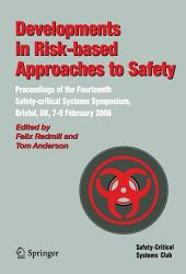Developments in Risk-based Approaches to Safety: Proceedings of the Fourteenth Safety-citical Systems Symposium, Bristol, UK, 7-9 February 2006