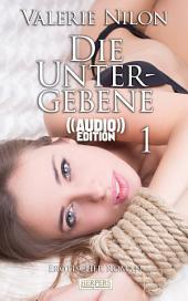 Die Untergebene - Erotischer Roman (( Audio )) [Edition Edelste Erotik]: Buch & Hörbuch