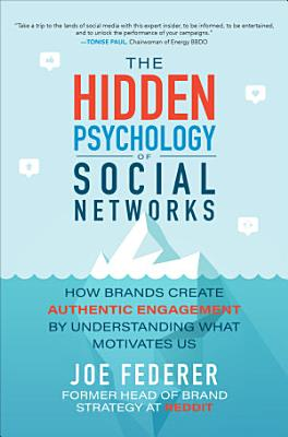 The Hidden Psychology of Social Networks  How Brands Create Authentic Engagement by Understanding What Motivates Us