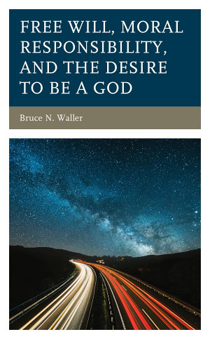 Free Will  Moral Responsibility  and the Desire to Be a God